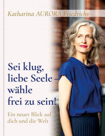 Buch: Sei klug liebe Seele – wähle frei zu sein!